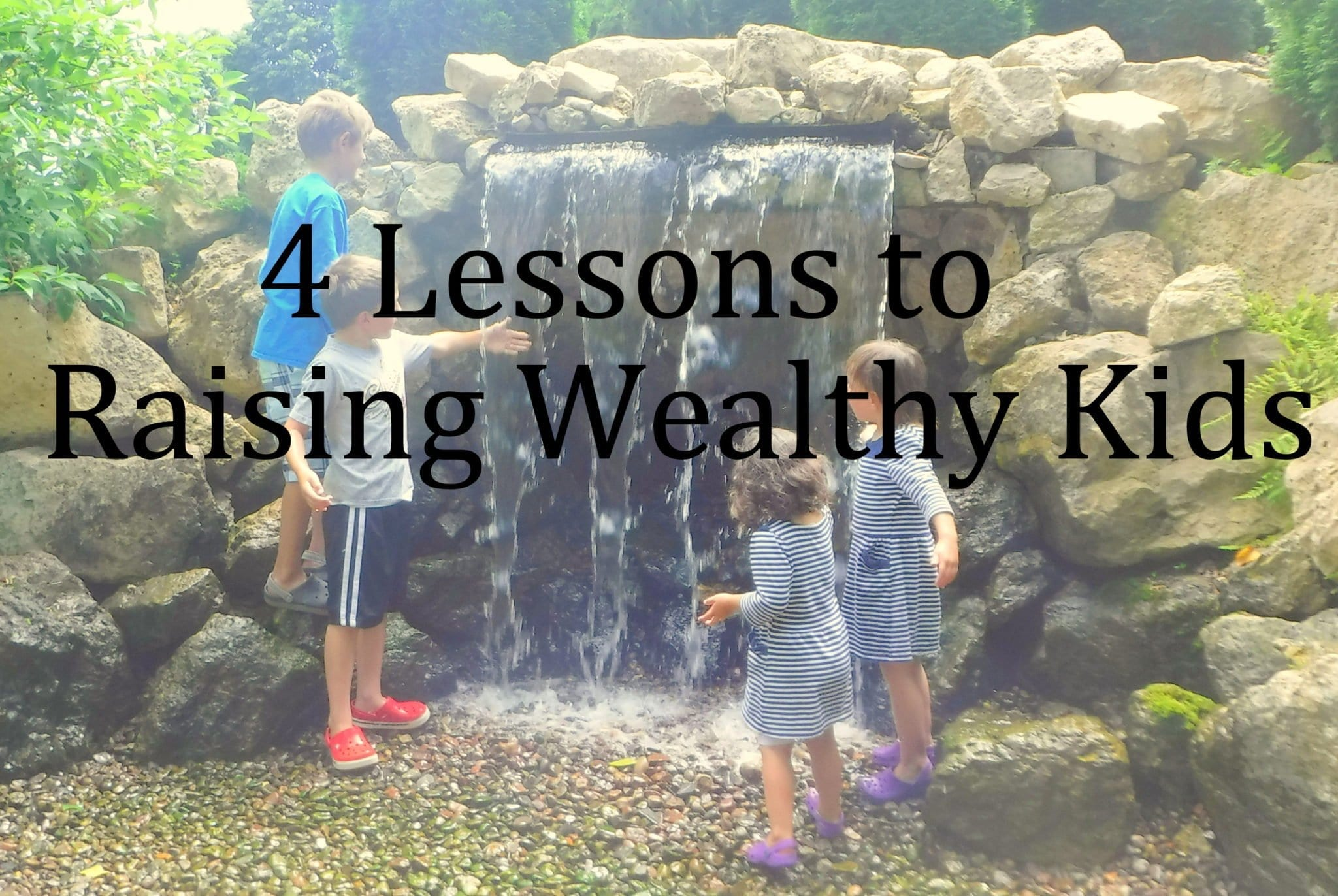 4 Lessons to Raising Wealthy Kids