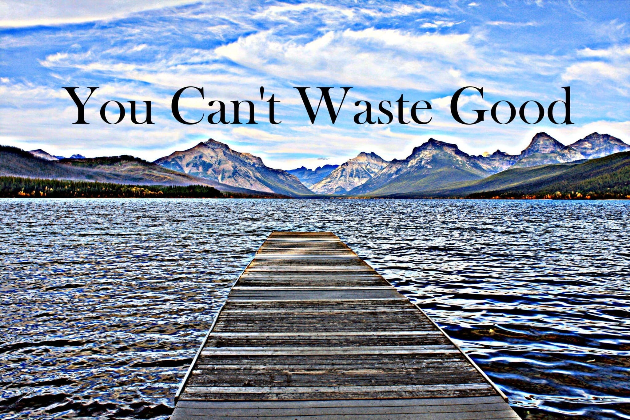 You Can't Waste Good