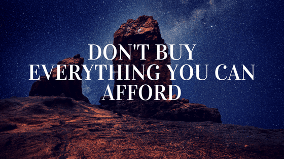 Don't Buy Everything You Can Afford