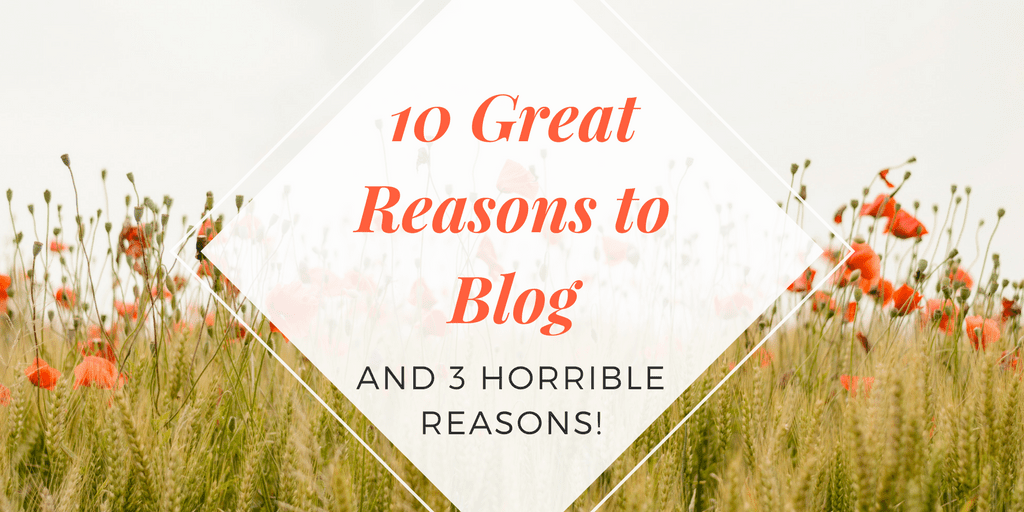 10 Great Reasons to Start Blogging, and 3 Horrible Ones