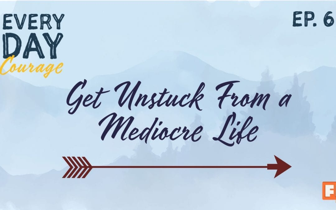 Get Unstuck From a Mediocre Life