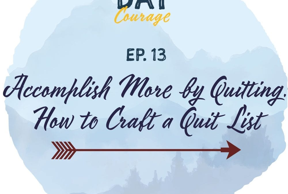 Accomplish More by Quitting: How to Craft a Quit List
