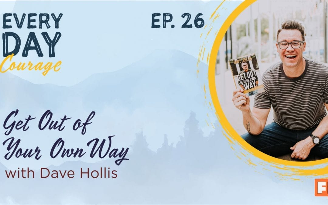 Get Out of Your Own Way with Dave Hollis