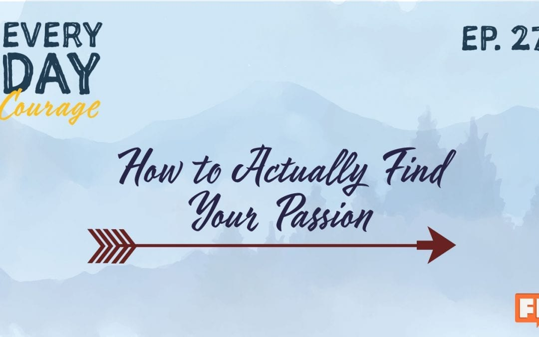 How to Actually Find Your Passion