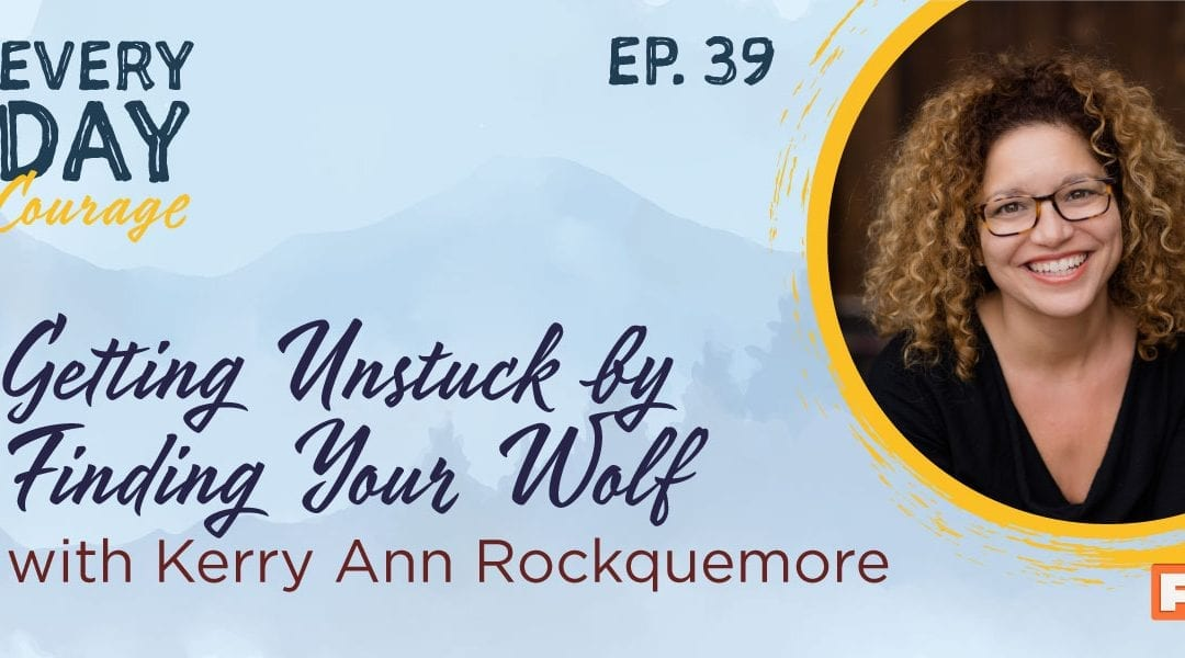 Getting Unstuck by Finding Your Wolf with Kerry Ann Rockquemore
