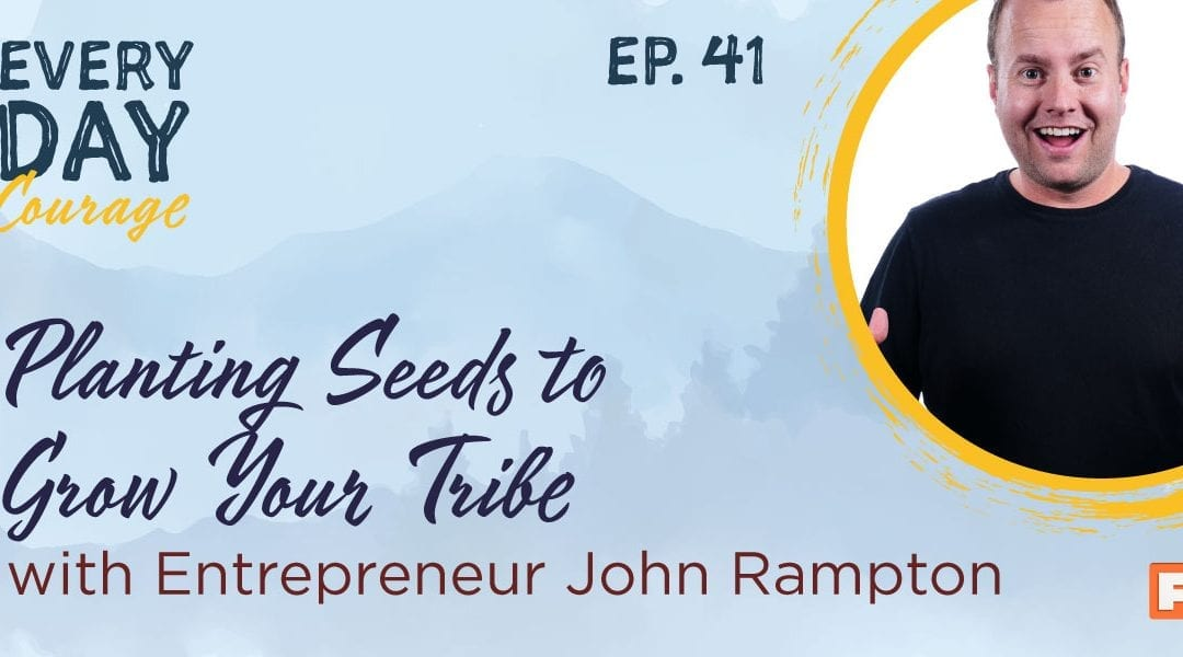 Entrepreneur John Rampton- Planting Seeds to Grow Your Tribe