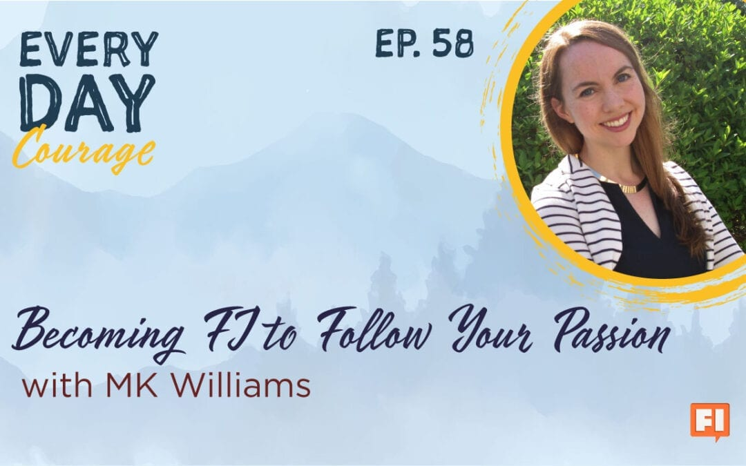 Everyday courage podcast Jillian Johnsrud with MK Williams Financial Independence Following Your Passions